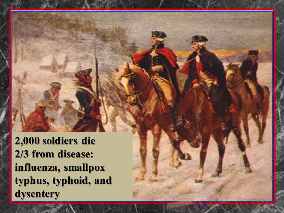 2,000 soldiers die 2/3 from disease: influenza, smallpox typhus, typhoid, and dysentery