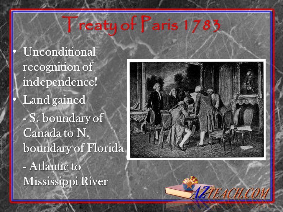 Treaty of Paris 1783 Unconditional recognition of independence!