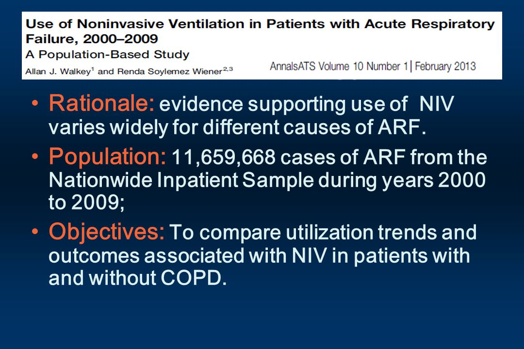 Epidemiology Rationale: evidence supporting use of NIV varies widely for different causes of ARF.