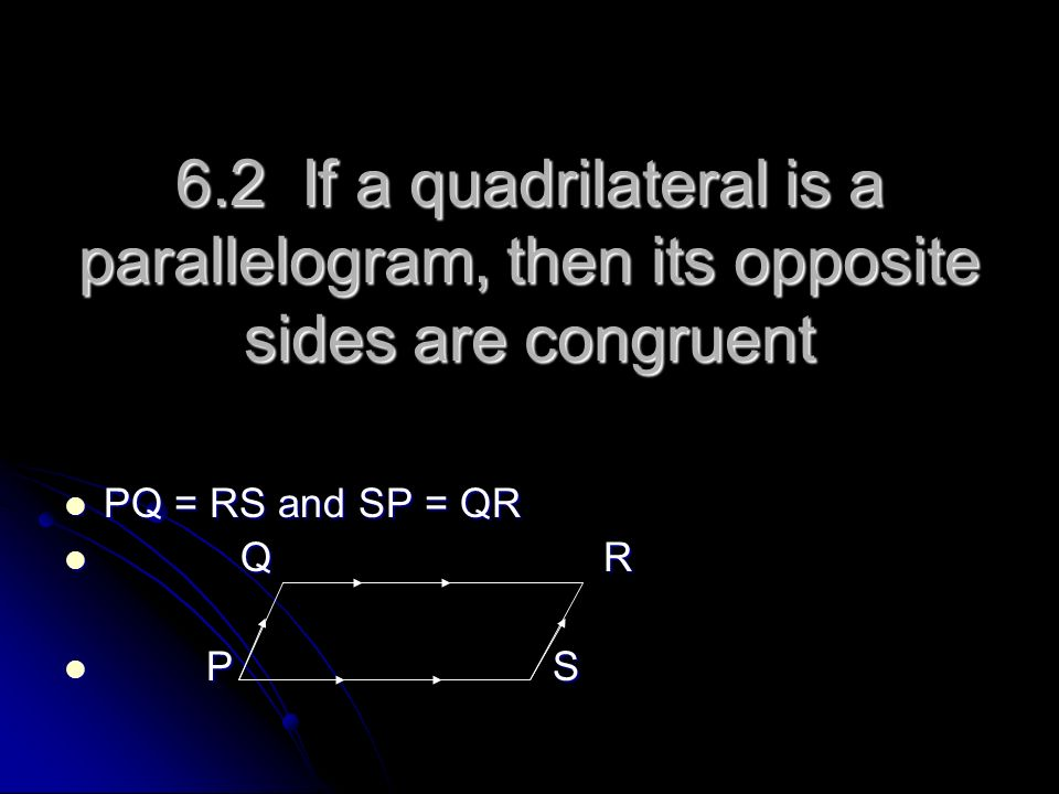 6.2 If a quadrilateral is a parallelogram, then its opposite sides are congruent