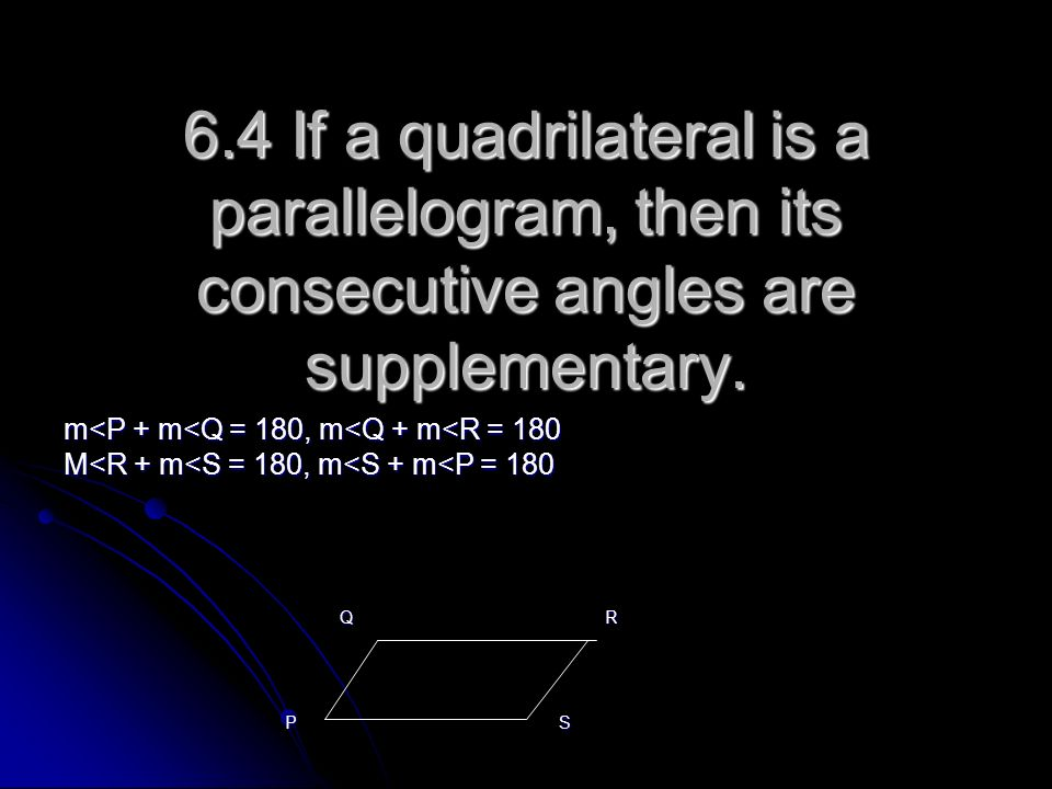 6.4 If a quadrilateral is a parallelogram, then its consecutive angles are supplementary.