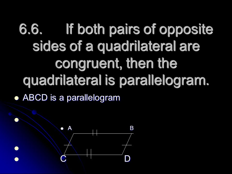 6.6. If both pairs of opposite sides of a quadrilateral are congruent, then the quadrilateral is parallelogram.