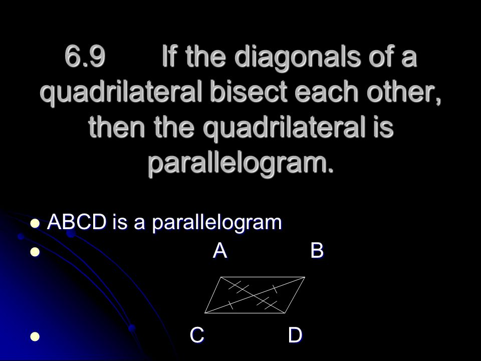 6.9 If the diagonals of a quadrilateral bisect each other, then the quadrilateral is parallelogram.