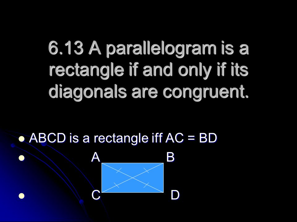 6.13 A parallelogram is a rectangle if and only if its diagonals are congruent.