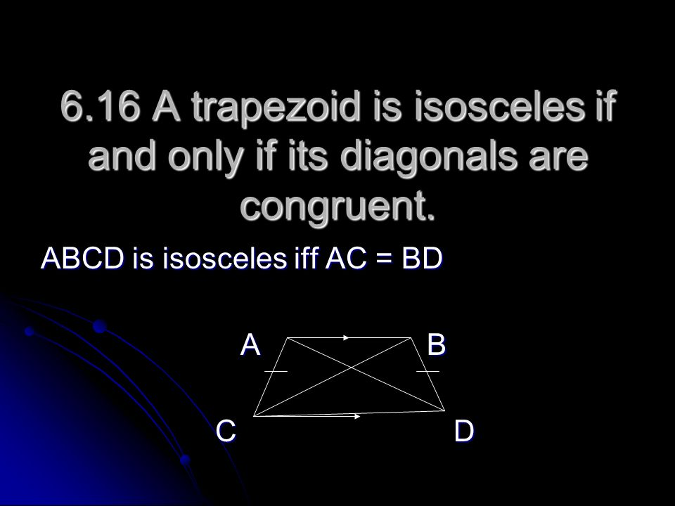 6.16 A trapezoid is isosceles if and only if its diagonals are congruent.