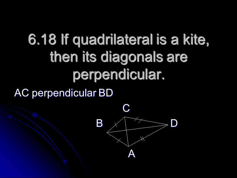 6.18 If quadrilateral is a kite, then its diagonals are perpendicular.