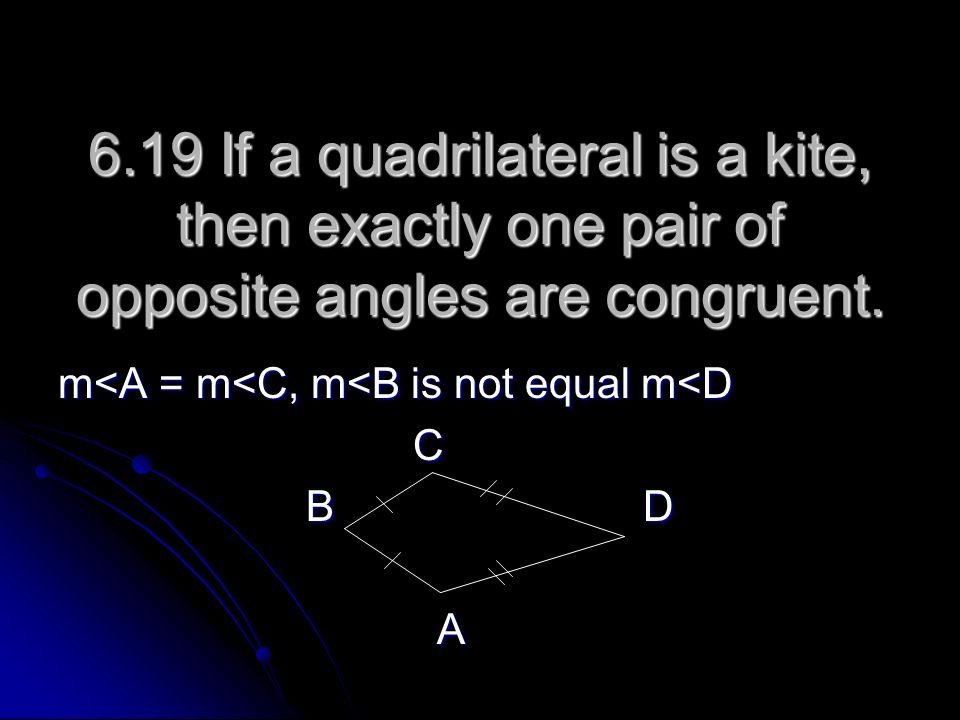 6.19 If a quadrilateral is a kite, then exactly one pair of opposite angles are congruent.