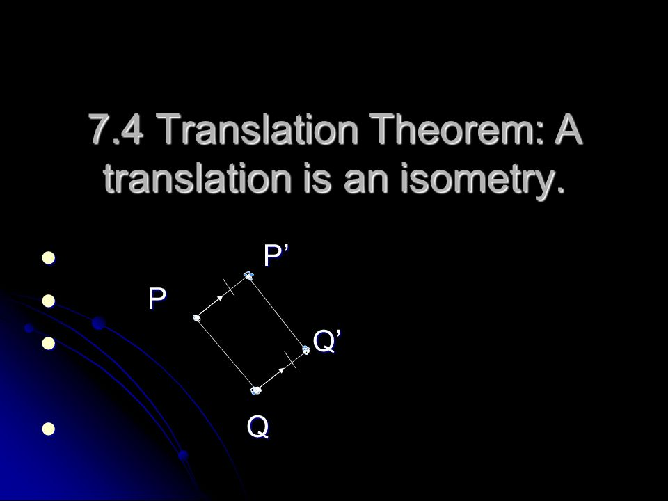 7.4 Translation Theorem: A translation is an isometry.
