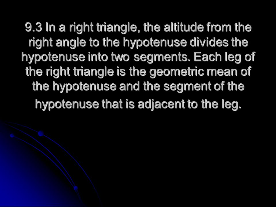 9.3 In a right triangle, the altitude from the right angle to the hypotenuse divides the hypotenuse into two segments.