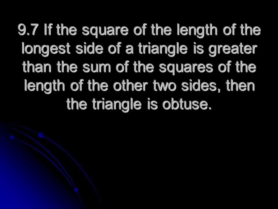 9.7 If the square of the length of the longest side of a triangle is greater than the sum of the squares of the length of the other two sides, then the triangle is obtuse.