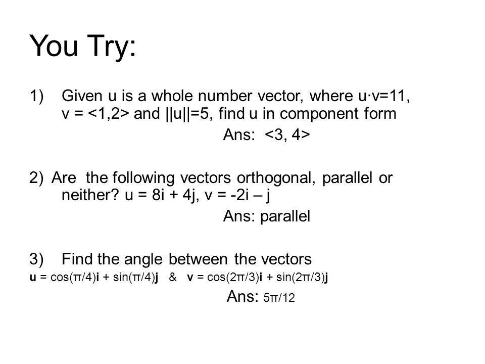You Try: Given u is a whole number vector, where u∙v=11, v = <1,2> and ||u||=5, find u in component form.