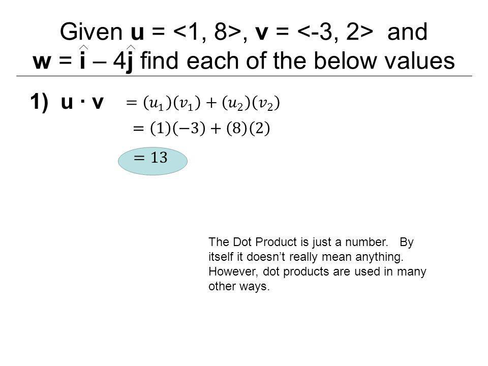 Given u = <1, 8>, v = <-3, 2> and w = i – 4j find each of the below values