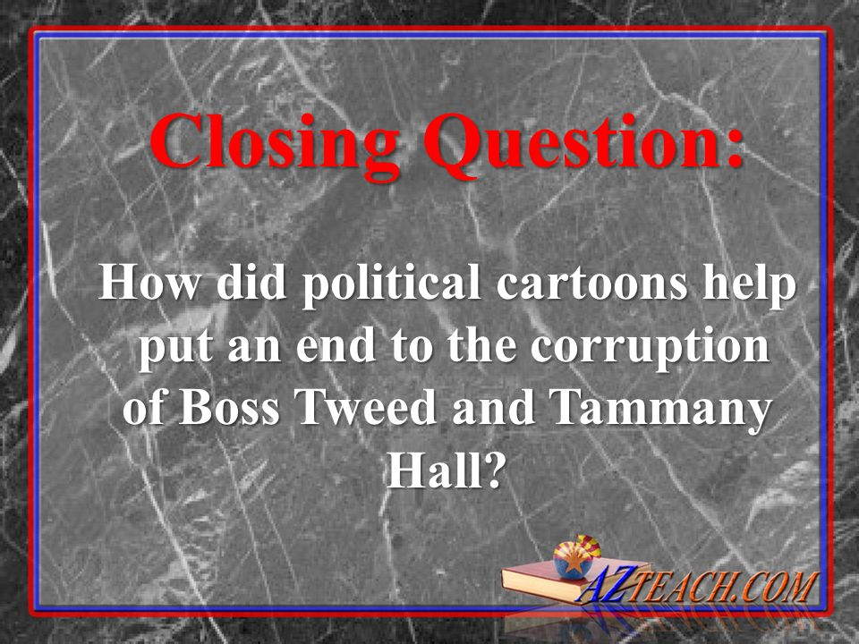Closing Question: How did political cartoons help