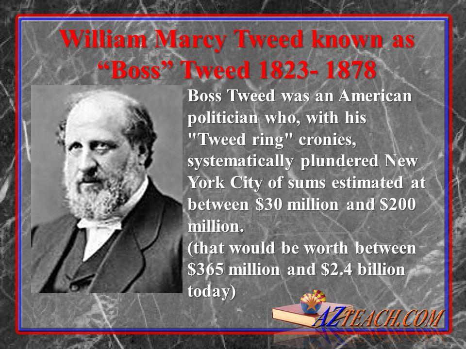 William Marcy Tweed known as Boss Tweed 1823- 1878