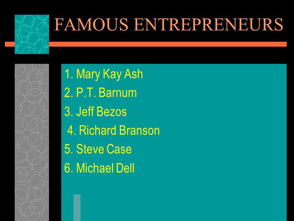 FAMOUS ENTREPRENEURS 1. Mary Kay Ash 2. P.T. Barnum 3. Jeff Bezos