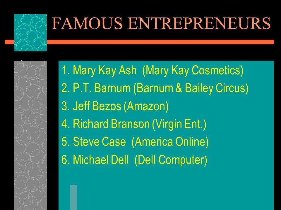 FAMOUS ENTREPRENEURS 1. Mary Kay Ash (Mary Kay Cosmetics)
