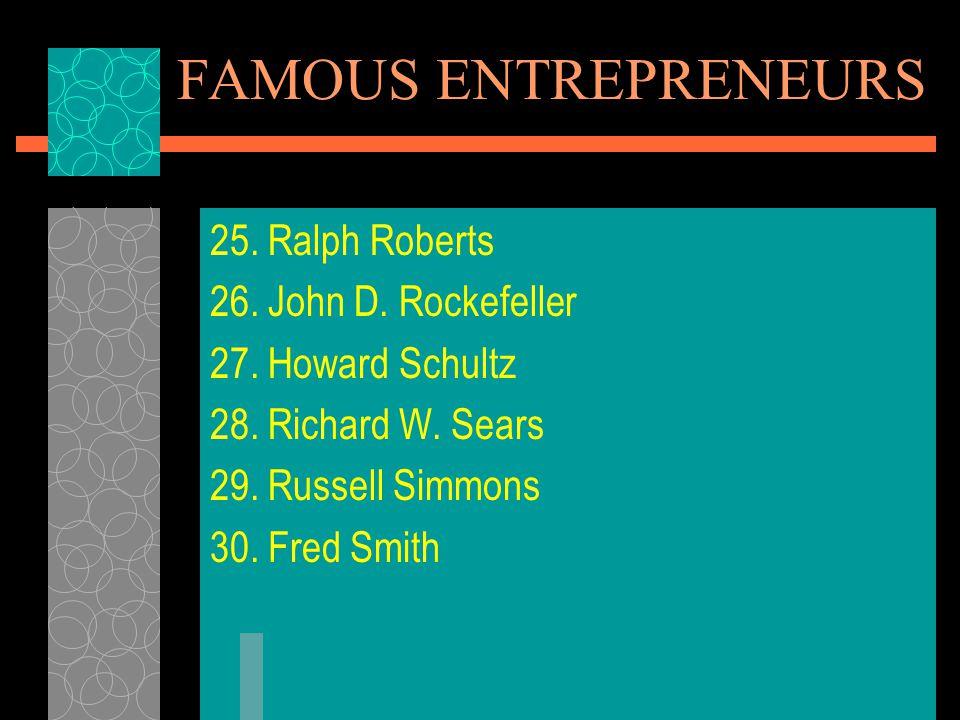 FAMOUS ENTREPRENEURS 25. Ralph Roberts 26. John D. Rockefeller
