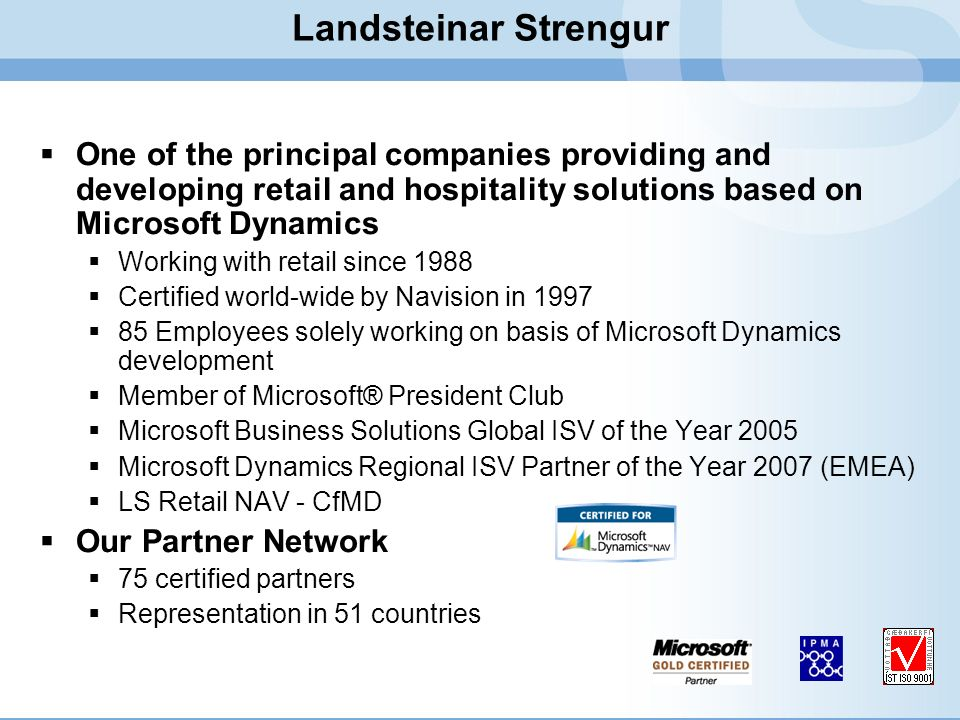 Landsteinar Strengur One of the principal companies providing and developing retail and hospitality solutions based on Microsoft Dynamics.