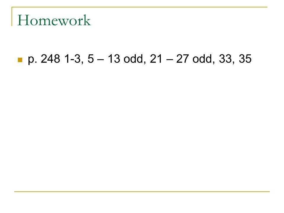 Homework p. 248 1-3, 5 – 13 odd, 21 – 27 odd, 33, 35