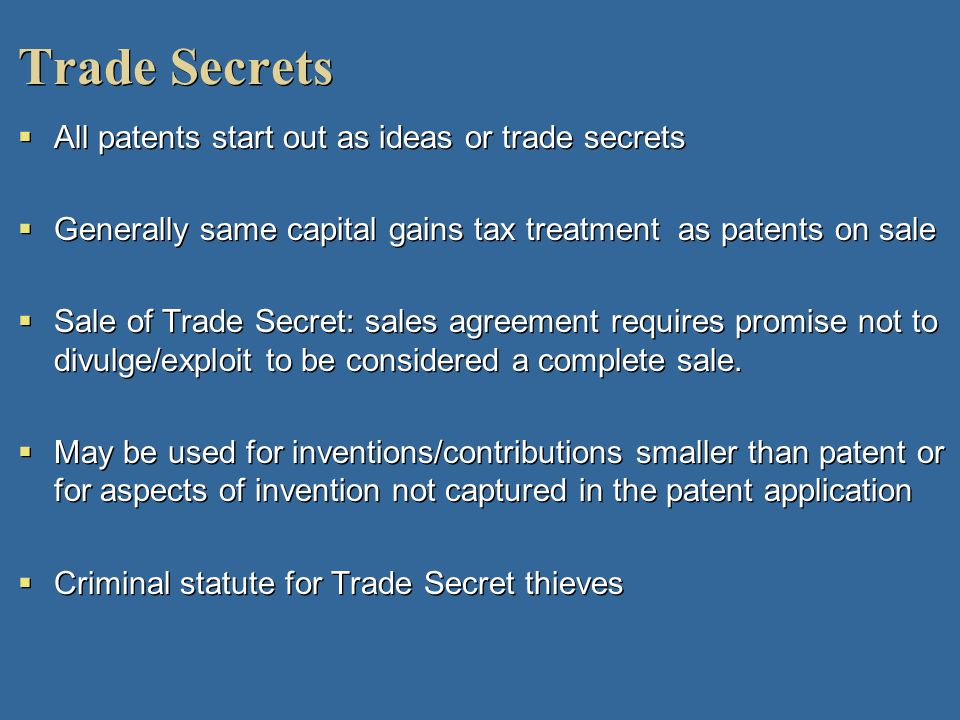 Trade Secrets All patents start out as ideas or trade secrets