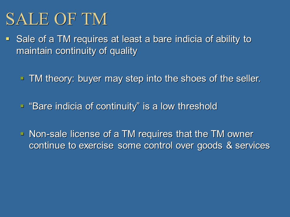 SALE OF TMSale of a TM requires at least a bare indicia of ability to maintain continuity of quality.