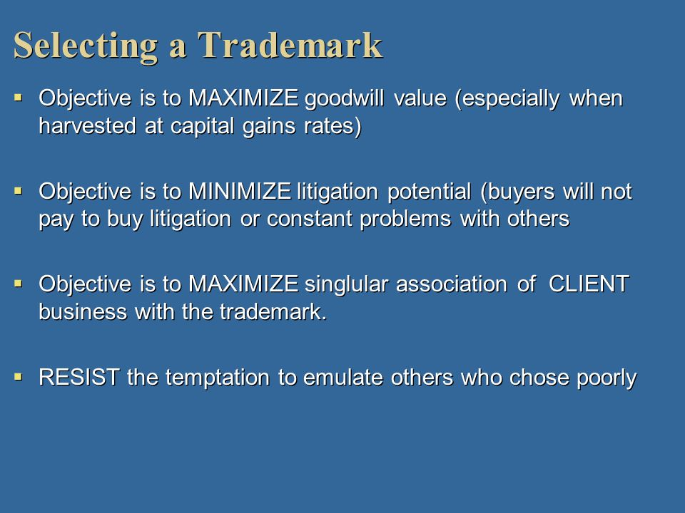 Selecting a TrademarkObjective is to MAXIMIZE goodwill value (especially when harvested at capital gains rates)