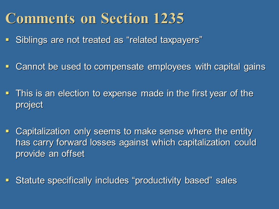 Comments on Section 1235Siblings are not treated as related taxpayers Cannot be used to compensate employees with capital gains.