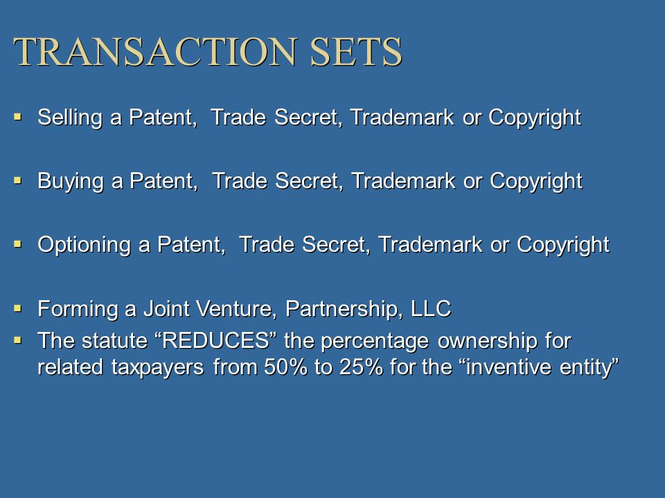 TRANSACTION SETS Selling a Patent, Trade Secret, Trademark or Copyright. Buying a Patent, Trade Secret, Trademark or Copyright.