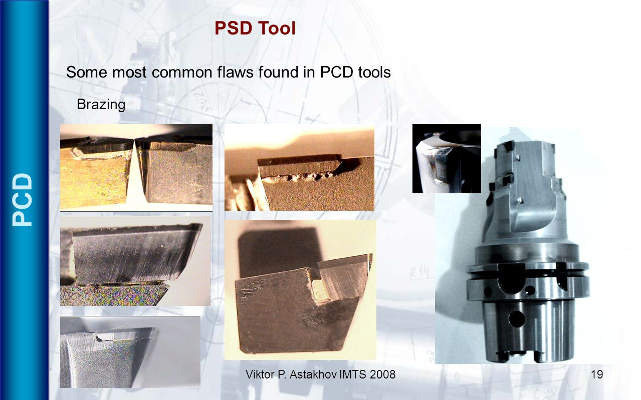 PCD PSD Tool Some most common flaws found in PCD tools Brazing