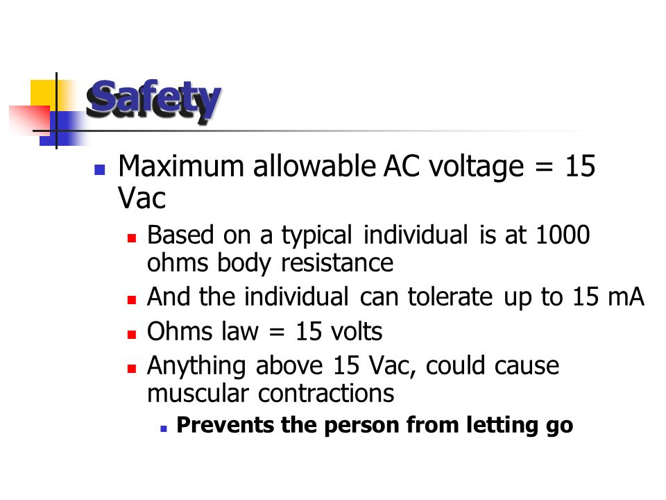 Safety Maximum allowable AC voltage = 15 Vac