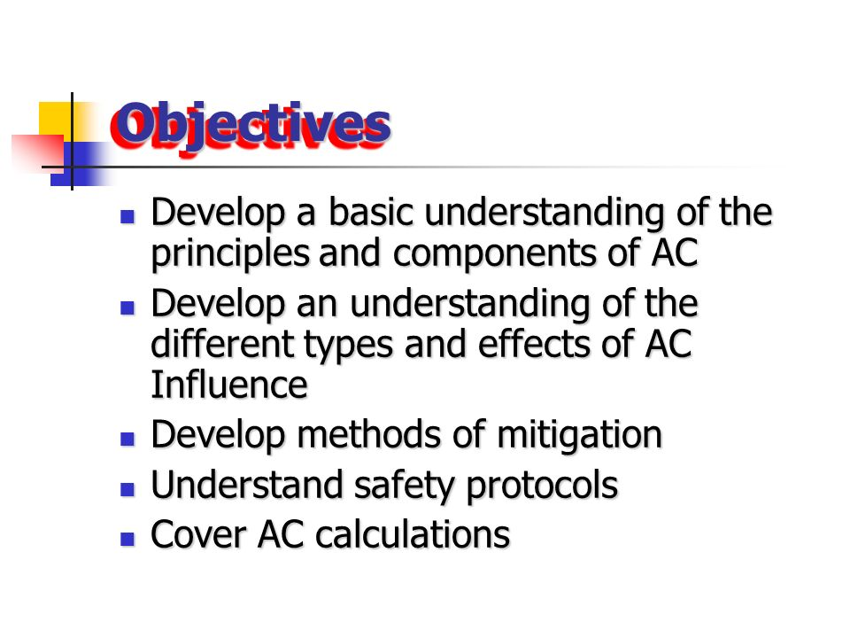 Objectives Develop a basic understanding of the principles and components of AC.