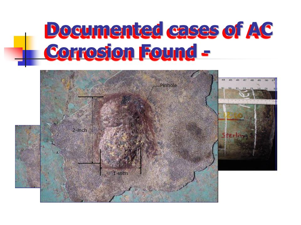 Documented cases of AC Corrosion Found -