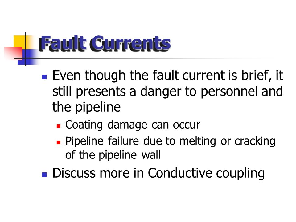 Fault Currents Even though the fault current is brief, it still presents a danger to personnel and the pipeline.
