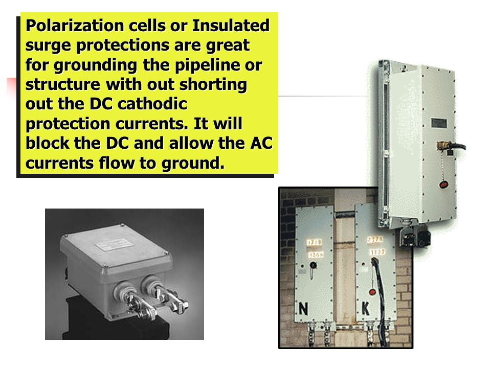 Polarization cells or Insulated surge protections are great for grounding the pipeline or structure with out shorting out the DC cathodic protection currents.