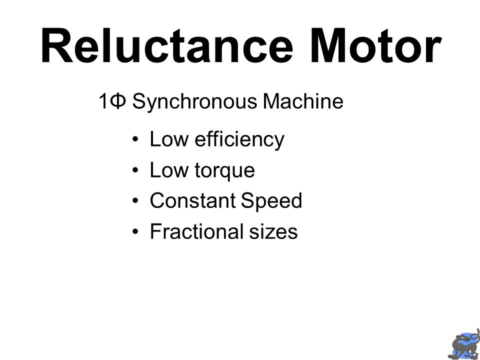 Reluctance Motor 1Φ Synchronous Machine Low efficiency Low torque