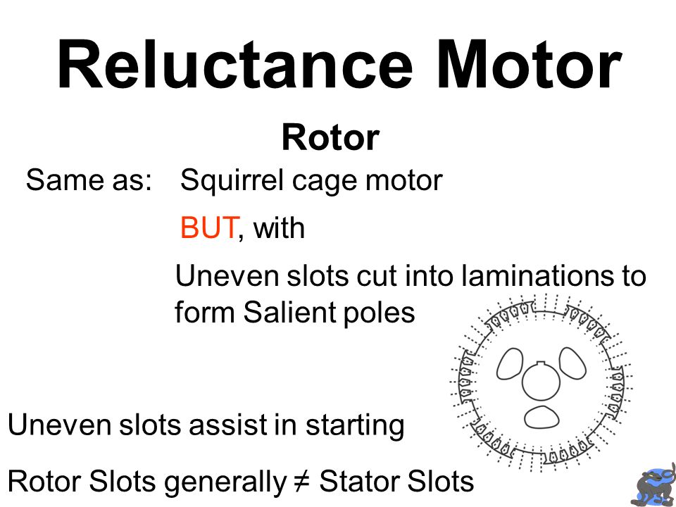 Reluctance Motor Rotor Same as: Squirrel cage motor BUT, with