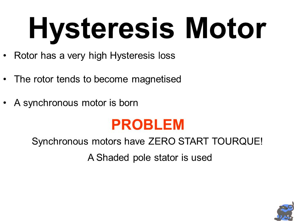 Hysteresis Motor PROBLEM Rotor has a very high Hysteresis loss