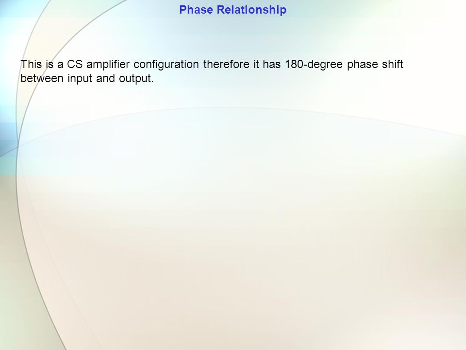 Phase Relationship This is a CS amplifier configuration therefore it has 180-degree phase shift between input and output.
