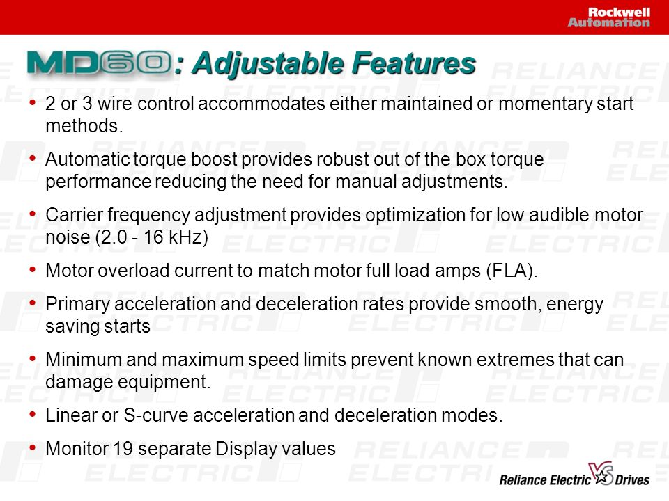 : Adjustable Features 2 or 3 wire control accommodates either maintained or momentary start methods.