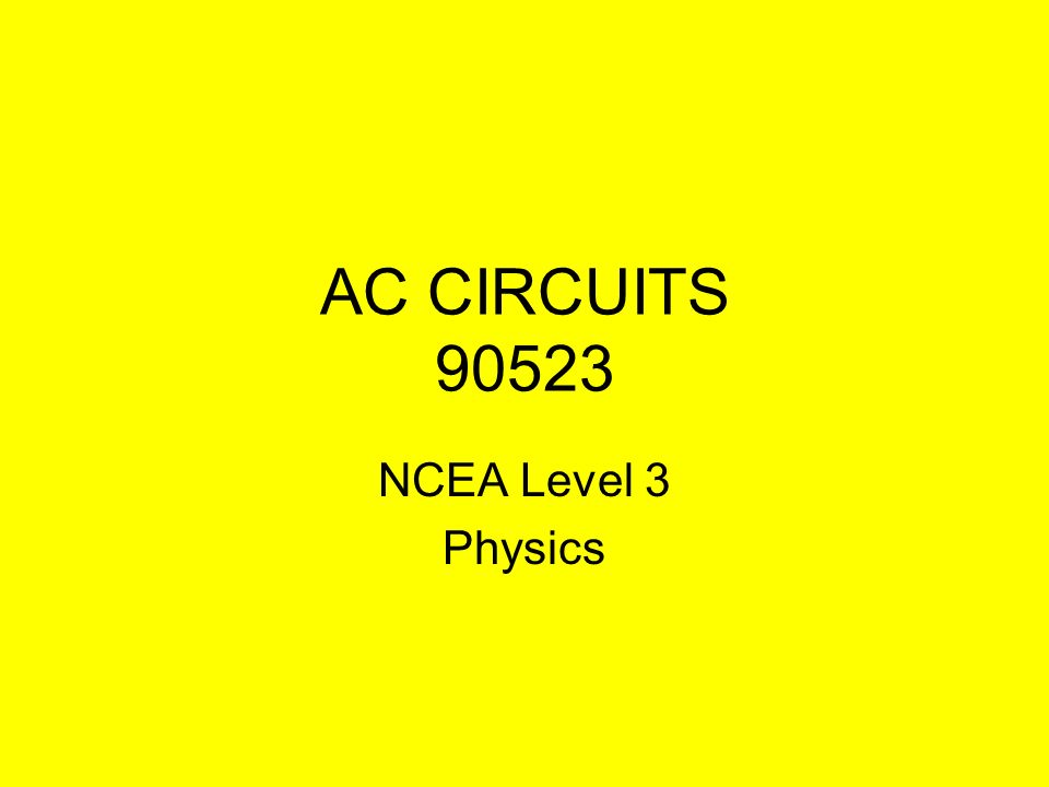 AC CIRCUITS 90523 NCEA Level 3 Physics