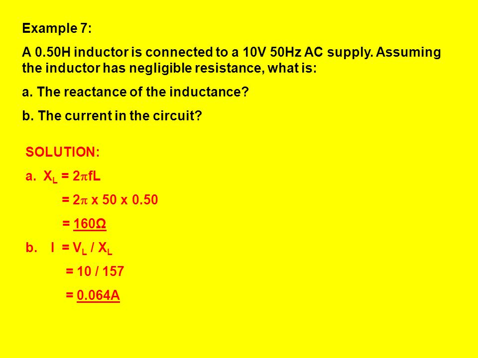 Example 7: A 0.50H inductor is connected to a 10V 50Hz AC supply. Assuming the inductor has negligible resistance, what is: