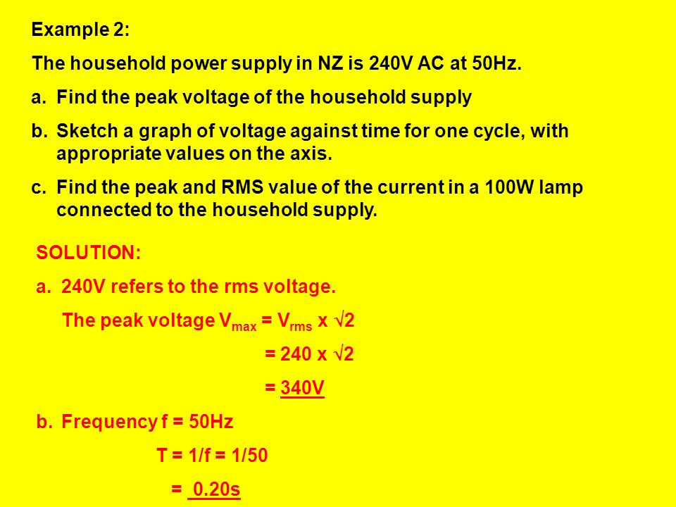 Example 2: The household power supply in NZ is 240V AC at 50Hz. Find the peak voltage of the household supply.