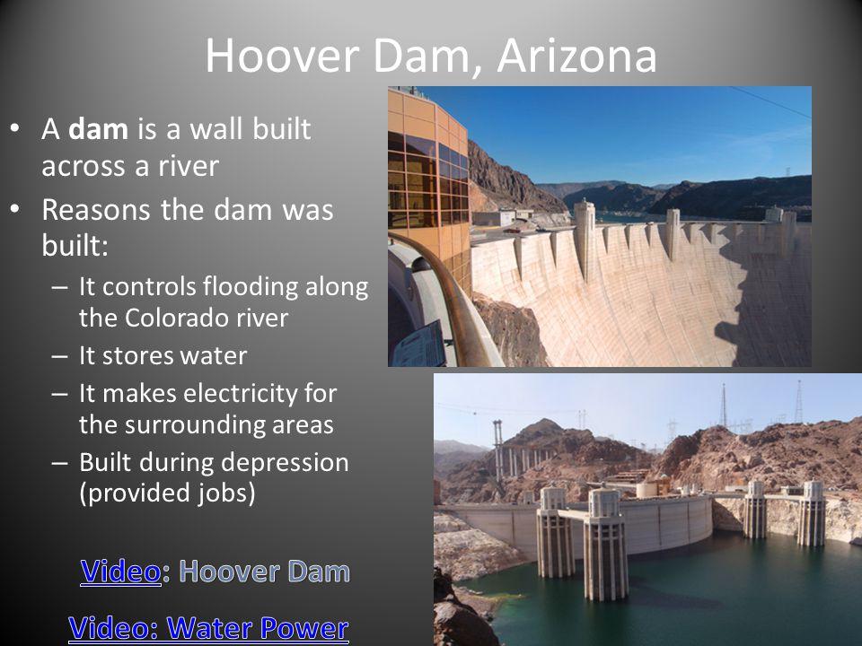Hoover Dam, Arizona A dam is a wall built across a river
