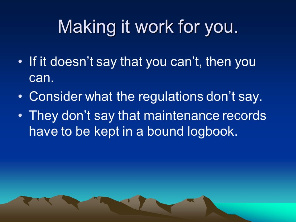 Making it work for you. If it doesn't say that you can't, then you can. Consider what the regulations don't say.