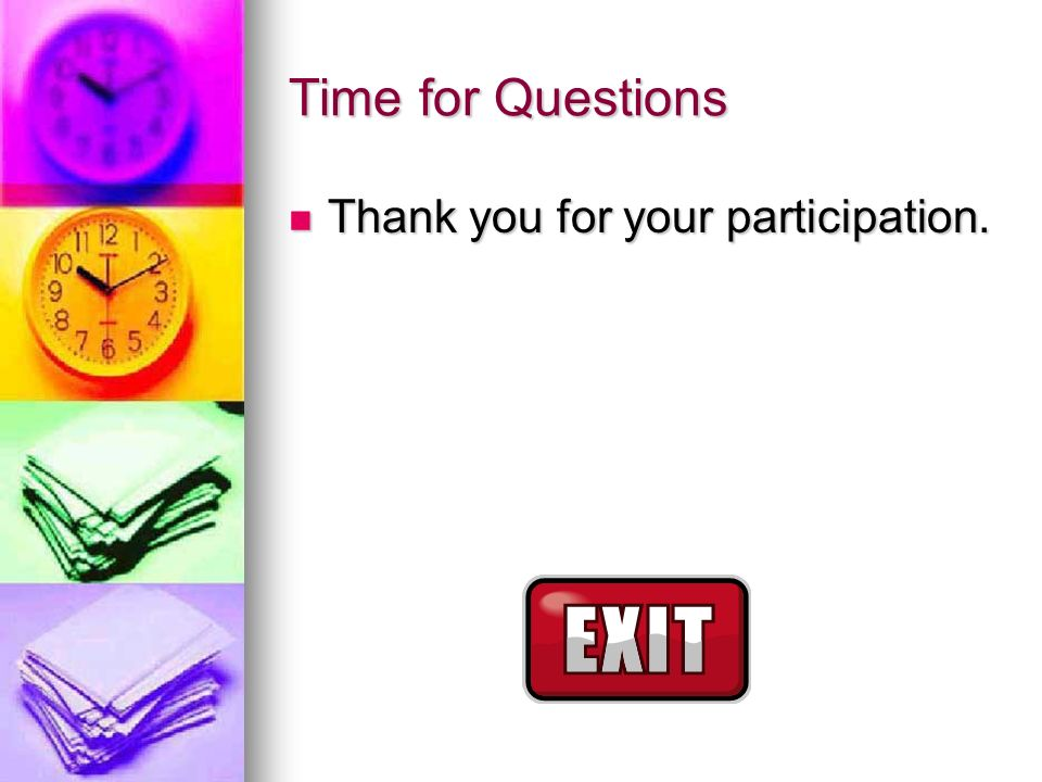 Time for Questions Thank you for your participation.