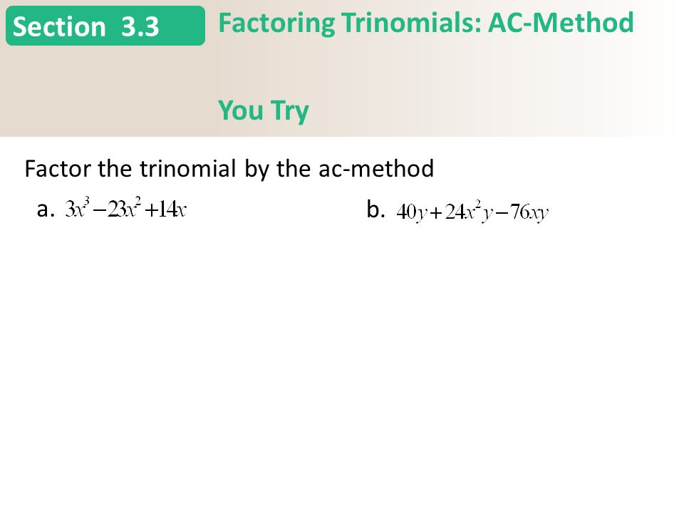 6.4 Factoring Trinomials: AC-Method 3.3 You Try 1.