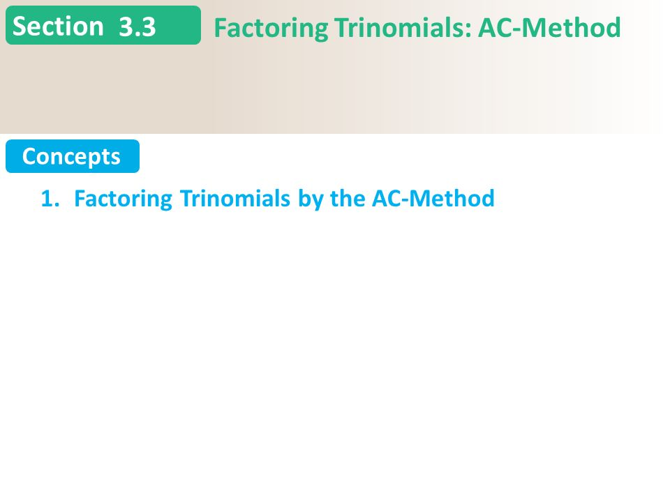6.3 3.3 Factoring Trinomials: AC-Method Slide 2