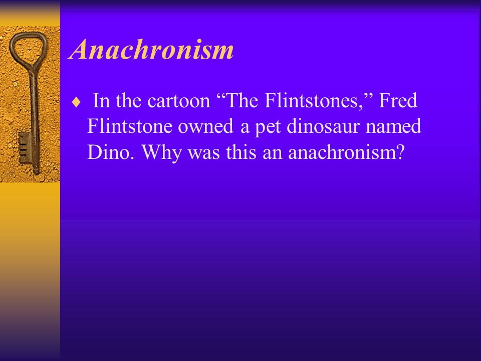 Anachronism In the cartoon The Flintstones, Fred Flintstone owned a pet dinosaur named Dino.