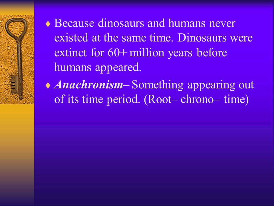 Because dinosaurs and humans never existed at the same time