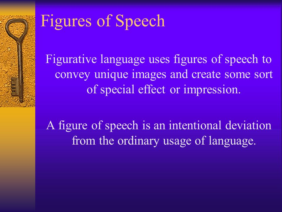 Figures of Speech Figurative language uses figures of speech to convey unique images and create some sort of special effect or impression.
